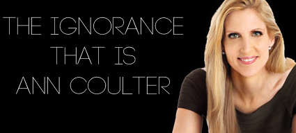 ann coulter ignorant?